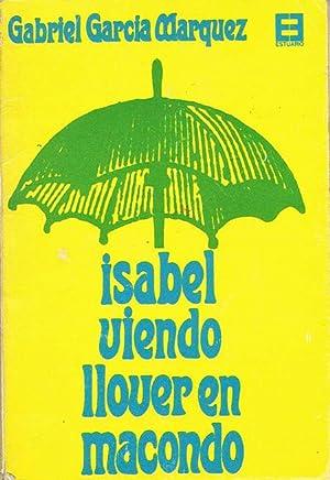ISABEL VIENDO LLOVER EN MACONDO.: GARCÍA MÁRQUEZ, Gabriel.