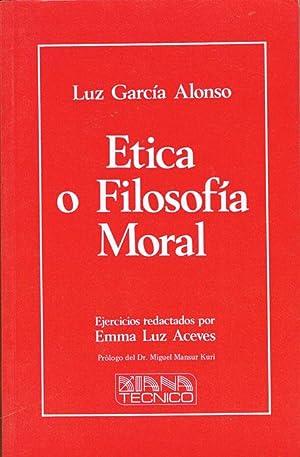 ETICA O FILOSOFÍA MORAL.: GARCÍA ALONSO, Luz.