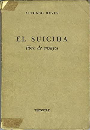 EL SUICIDA. Libro de ensayos.: REYES, Alfonso.
