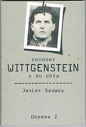 CONOCER WITTGENSTEIN Y SU OBRA.: SÁDABA, Javier.