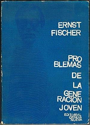 PROBLEMAS DE LA GENERACIÓN JOVEN. (Entre la: FISCHER, Ernst.
