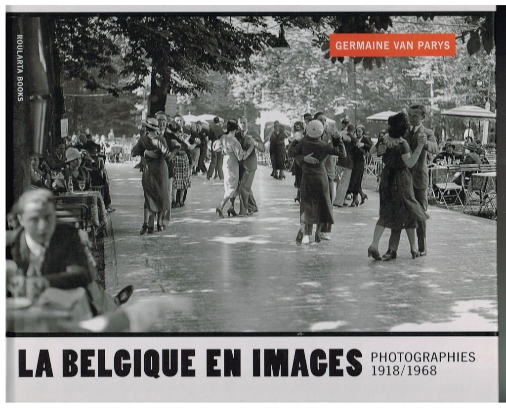 lA BELGIQUE EN IMAGES-België in beeld: fotografie 1918-1968 - VAN PARYS