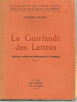 La guirlande des lettres-Origine, nature et puissance: Vachot Charles