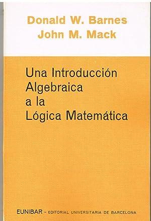 An Algebraic Introduction to Mathematical Logic (Graduate: Barnes, D.W.; Mack,