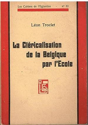 La cléricalisation de la Belgique par l'Ecole: Troclet; Léon