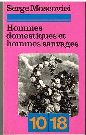 Hommes domestiques et hommes sauvages (10/18 ): Moscovici; Serge