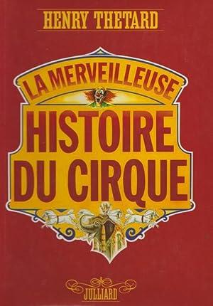 La merveilleuse histoire du cirque. [Par] Henry: Henry Thétard