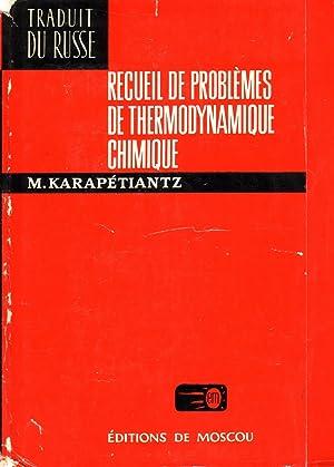 RECUEIL DE PROBLEMES DE THERMODYNAMIQUE CHIMIQUE: KARAPETIANTZ