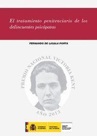 EL TRATAMIENTO PENITENCIARIO DE LOS DELINCUENTES PSICÓPATAS,DEL PESIMISMO A LA ESPERANZA A PARTIR DE LOS AVANCES EN LA ÚLTIMA DÉCADA (2003-2013) - LASALA PORTA, FERNANDO DE