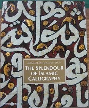 The Splendour of Islamic Calligraphy.: KHATIBI, Abdelkebir &