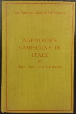 Napoleon's Campaigns in Italy 1796-1797 and 1800.: BURTON, Brigadier-General R.G.