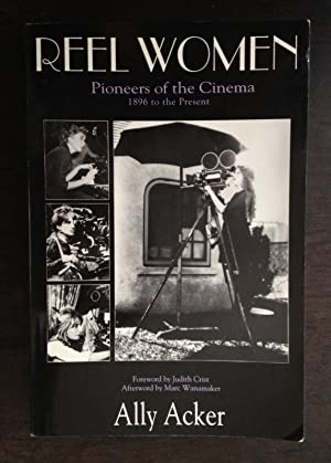 REEL WOMEN: Pioneers Of The Cinema, The First Hundred Years, 1896 To The Present