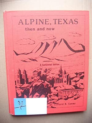 Alpine, Texas. Then and now. A centennial Edition.