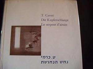 Le serpent d'airain. poemes. Die Kupferschlange. Gedichte.: Carmi, T. (1925)