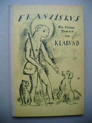 Franziskus. Ein kleiner Roman.: Klabund (d.i. Alfred