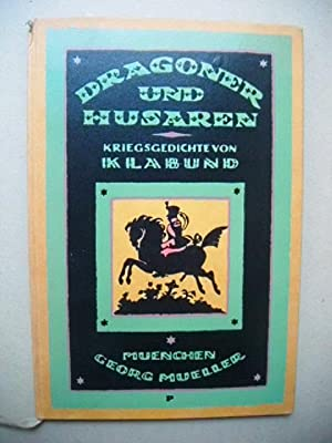 Dragoner und Husaren. Kriegsgeschichten. Der Soldatenlieder fünftes: Klabund (d.i. Alfred