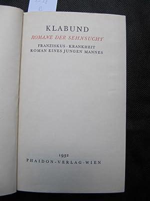 Romane der Sehnsucht. Franziskus - Krankheit -: Klabund (d.i. Alfred