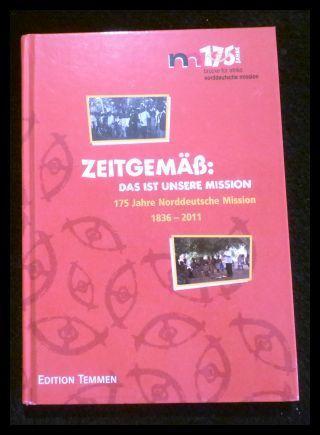 Zeitgemäß: Das ist unsere Mission: 175 Jahre Norddeutsche Mission 1836 - 2011 - Menke, Hannes und Antje (Hrsg.) Wodtke