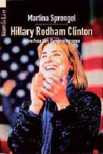 Hillary Rodham Clinton. Keine Frau fürs Damenprogramm. - Sprengel, Martina