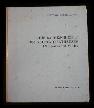 Die Baugeschichte des Neustadtrathauses in Braunschweig Braunschweiger: Osterhausen, Fritz von: