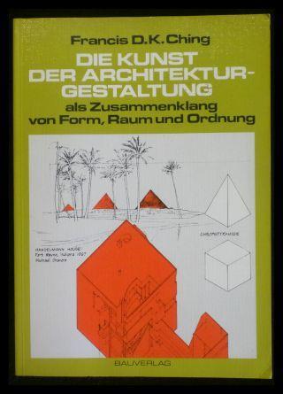Die Kunst der Architekturgestaltung als Zusammenhang von: Ching, Francis D.