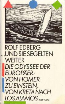 und sie segelten weiter Die Odyssee der Europäer: von Homer zu Einstein, von Kreta nach Los Alamos
