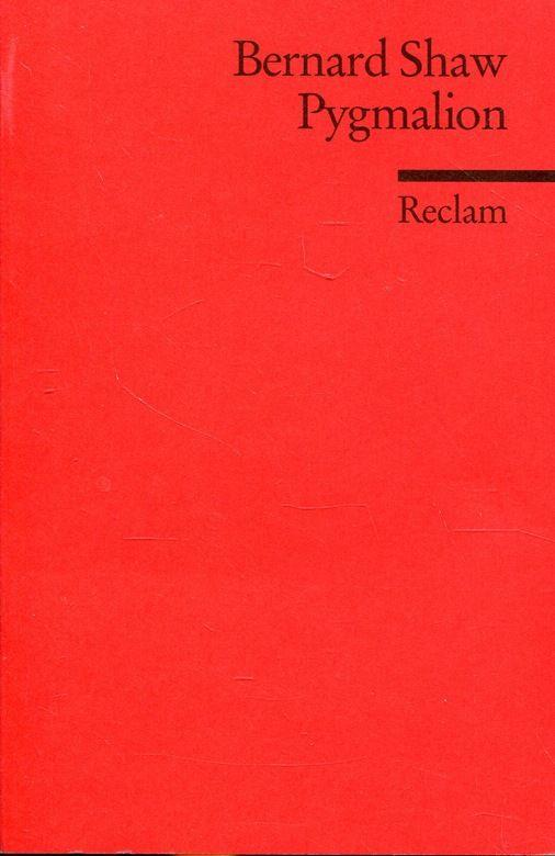 Pygmalion. A Romance in Five Acts. Reclams: George Bernard Shaw