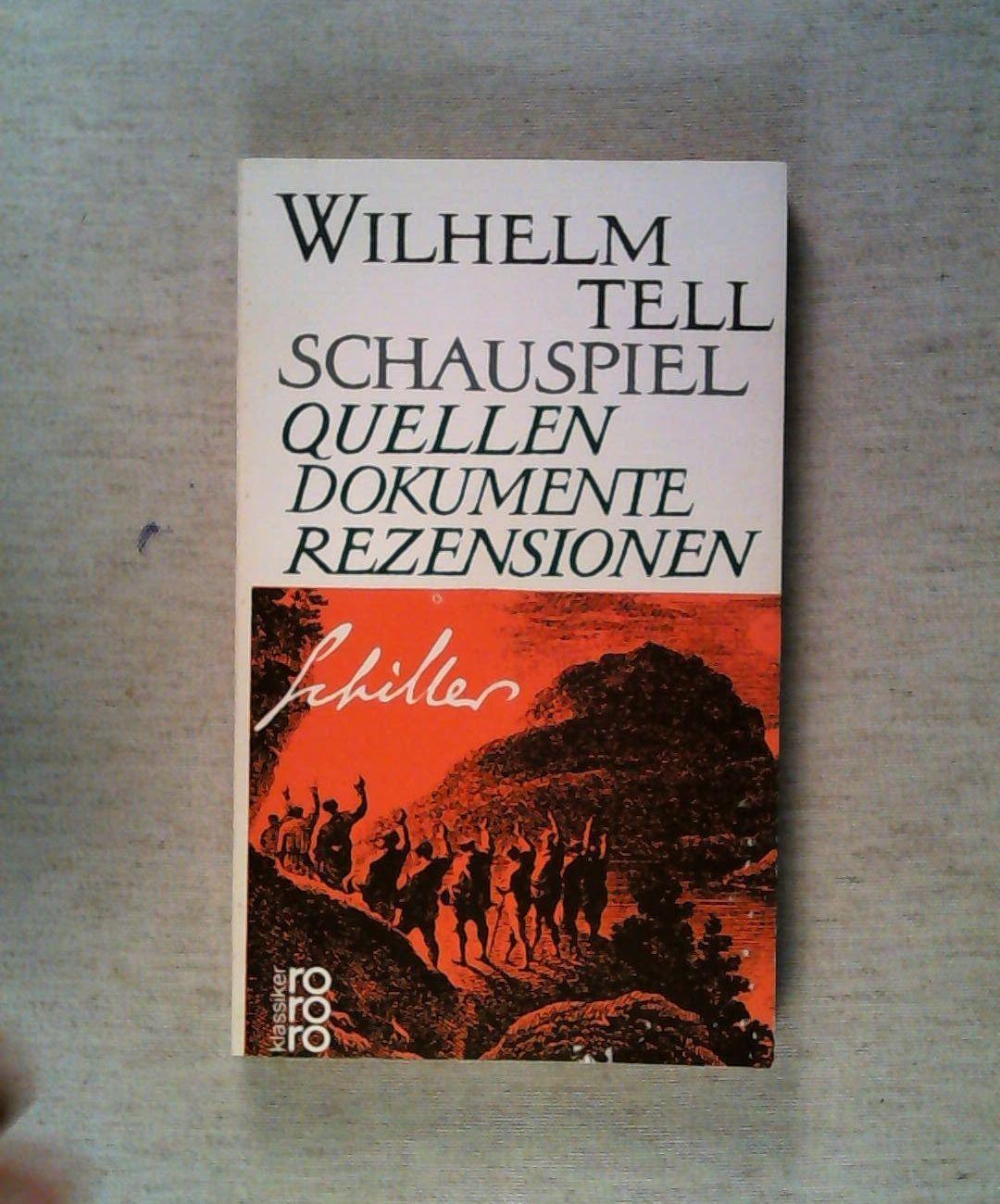 Wilhelm Tell. Quellen, Dokumente, Rezensionen. Rowohlts Klassiker: Schiller, Friedrich: