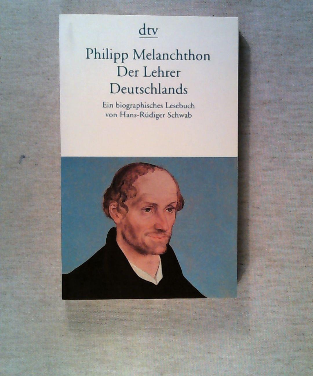 Der Lehrer Deutschlands: Leben. Werk. Wirkung.: Melanchthon, Philipp; Schwab,