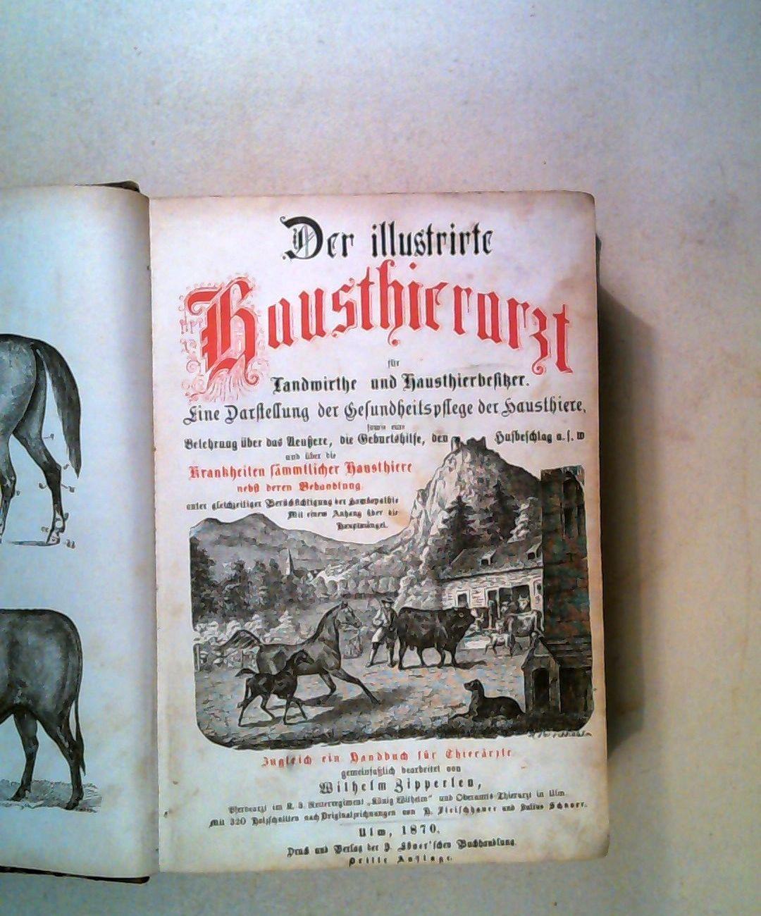 Der illustrierte Hausthierarzt für Landwirthe und Hausthierbesitzer: Zipperlen, Wilhelm: