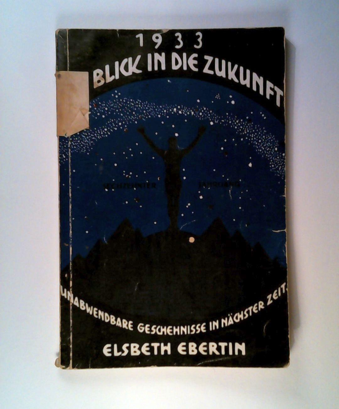 Ein Blick in die Zukunft. XVI. Jahrbuch: Ebertin, Elsbeth: