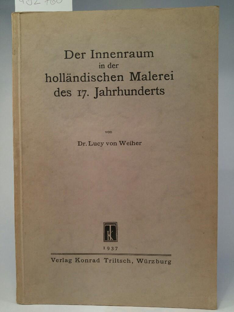 Der Innenraum in der holländischen Malerei des: von Weiher, Lucy: