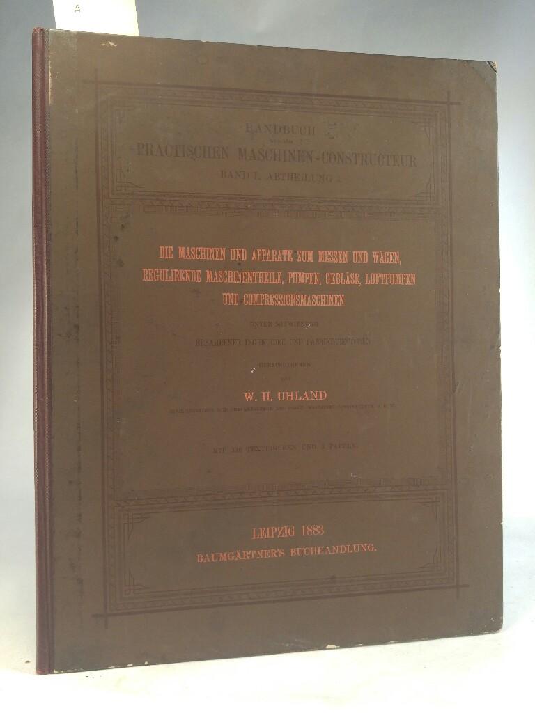 Handbuch für den Practischen Maschinen-Constructeur, Band I,: Uhland, W. H.: