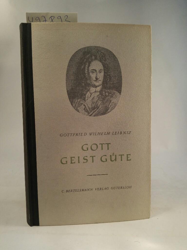 Gott, Geist, Güte. Eine Auswahl aus seinen: Leibniz, Gottfried Wilhelm: