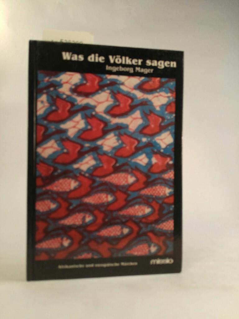 Was die Völker sagen - Afrikanische und europäische Märchen. - unbekannt, Ingeborg und Franz Roscher