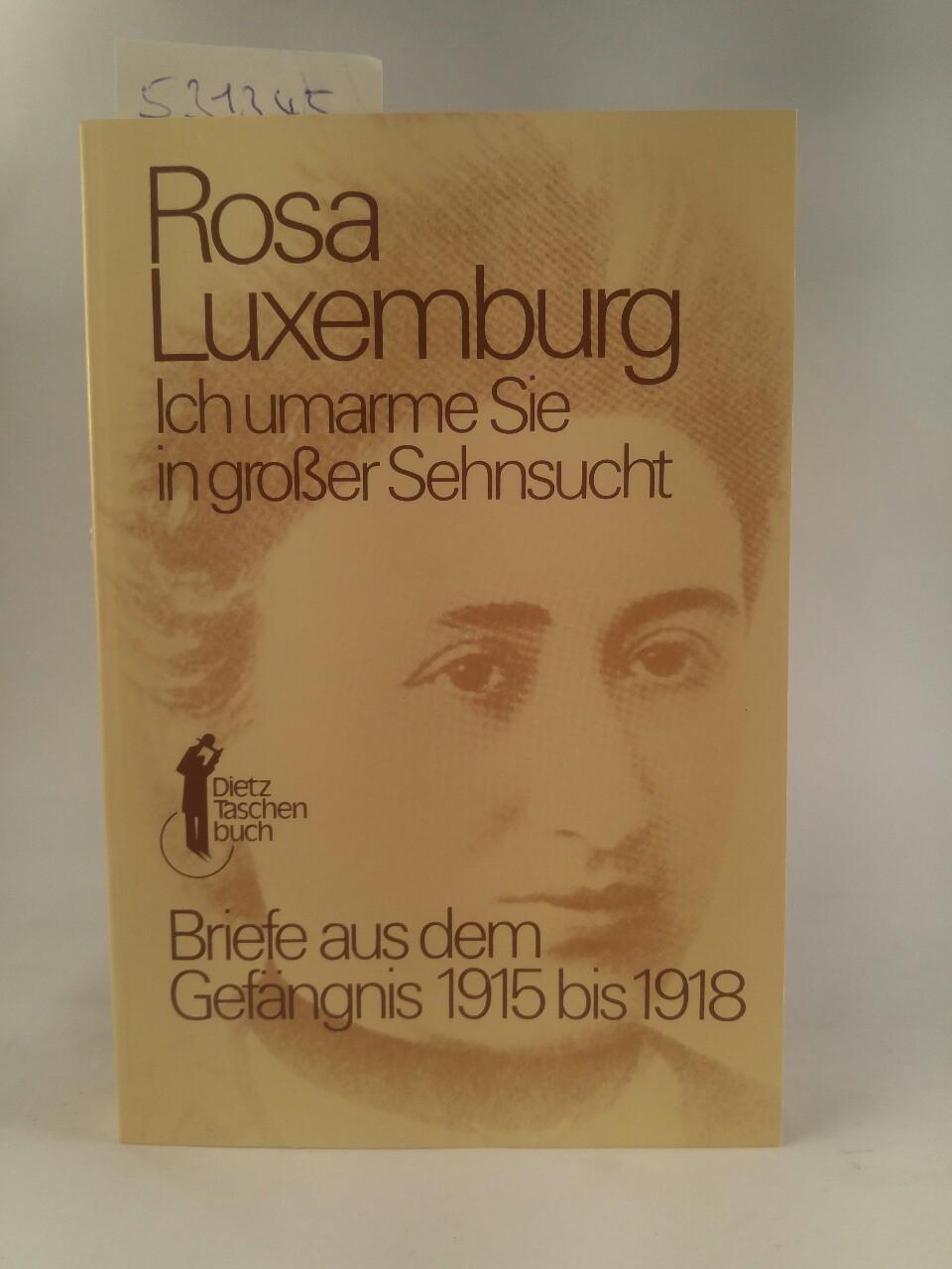 Rosa Luxemburg Ich umarme Sie in großer Sehnsucht.[Neubuch] Briefe aus dem Gefängnis 1915-1918 / Dietz Taschenbücher, Bd.7, - Luxemburg, Rosa und Ito Narihiko