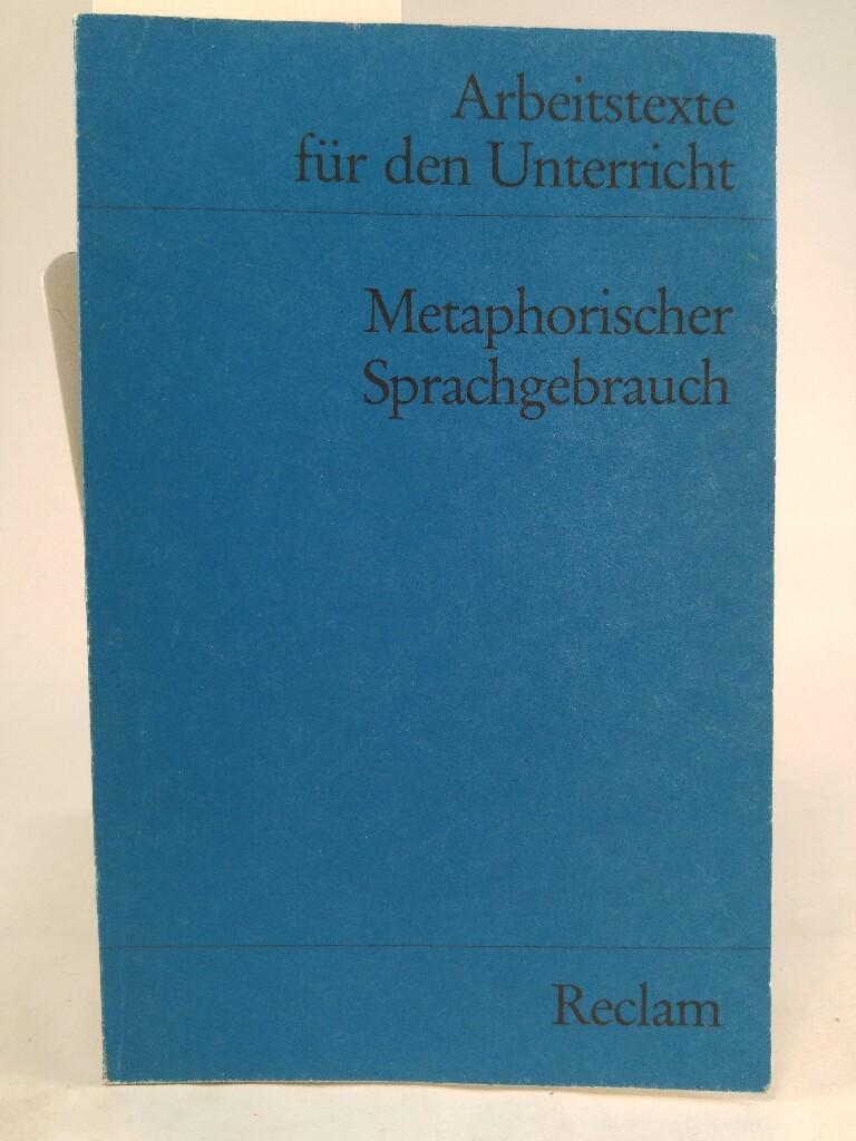 Metaphorischer Sprachgebrauch (Arbeitstexte für den Unterricht): Wolff, Gerhart: