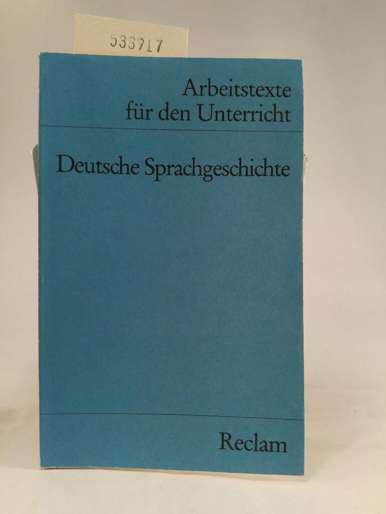 Deutsche Sprachgeschichte (Arbeitstexte für den Unterricht): Wolff, Gerhart: