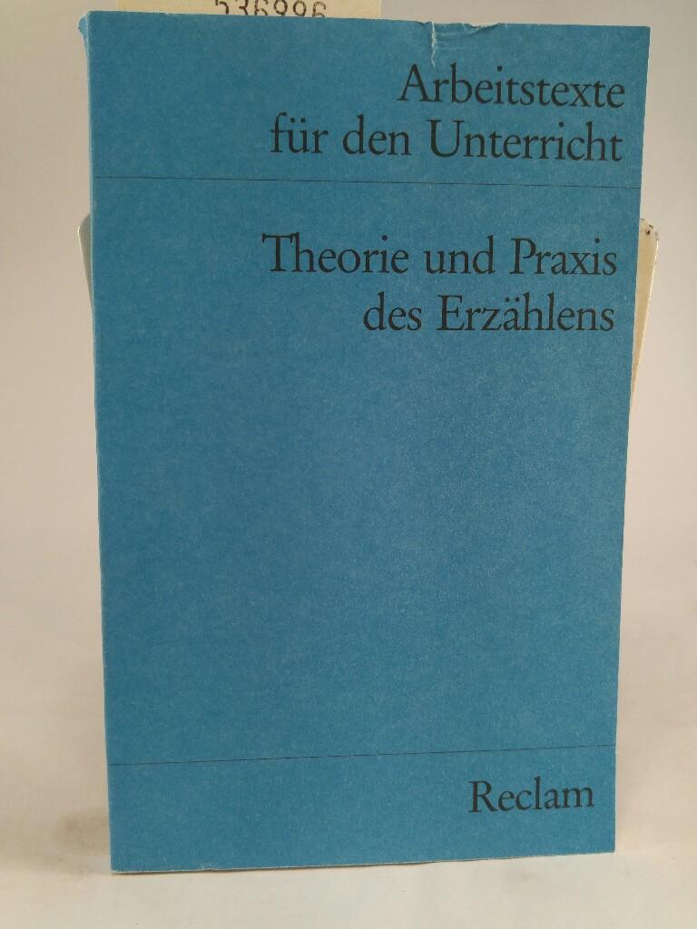 Theorie und Praxis des Erzählens: (Arbeitstexte für: Wolff, Gerhart: