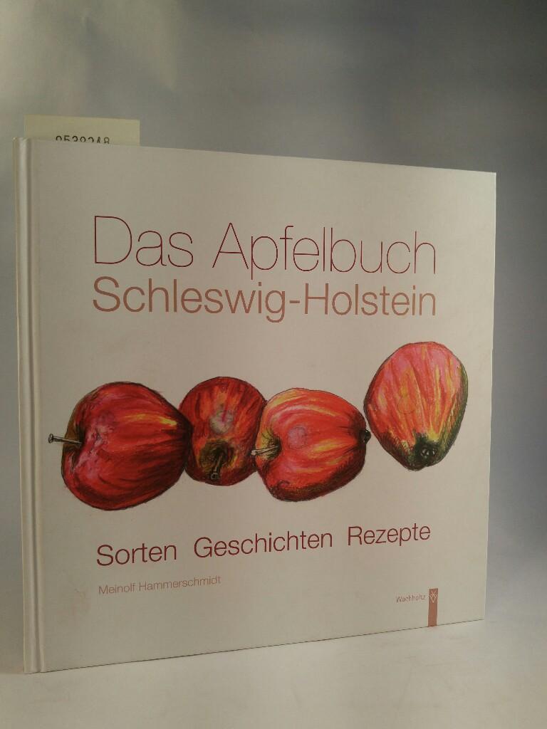 Das Apfelbuch Schleswig-Holstein Sorten - Geschichten - Rezepte - Hammerschmidt, Meinolf