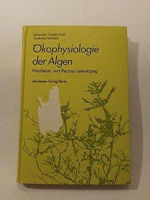 Ökophysiologie der Algen. Wachstum und Ressourcennutzung: Kohl, J G und A Nicklisch:
