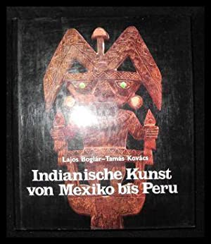 Indianische Kunst von Mexiko bis Peru.: Boglar, Lajos Kovacs,
