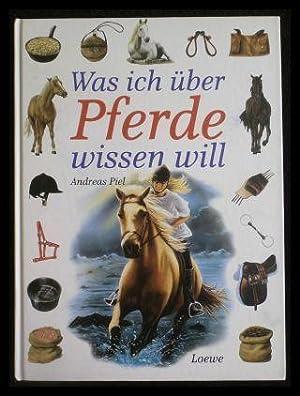 Was ich über Pferde wissen will.: Piel, Andreas