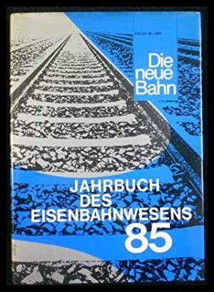 Die neue Bahn Folge 36 -1985 Jahrbuch: Gohlke Dr.-Ing. Reiner