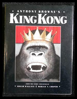 Anthony Browne's King Kong From the Story Conceived by Edgar Wallace & Merian C. Cooper