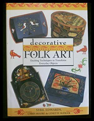 Decorative Folk Art: Exciting Techniques to Transform: Edwards, Sybil; Moore,