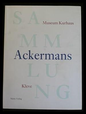 Sammlung Ackermans - Museum Kurhaus Kleve.: Geisselbrecht-Capecki, Ursula (Red.)