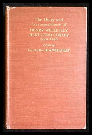 The Diary and Correspondence of Henry Wellesley First Lord Cowley 1790-1846