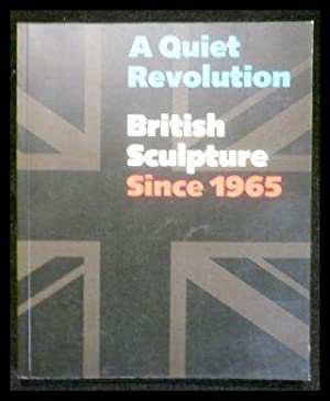 A Quiet Revolution: British Sculpture Since 1965.: Neff, Terry A.