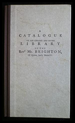 A Catalogue of the genuine and entire Library of the Rev. Mr. Beighton - of Egham, lately deceas'...